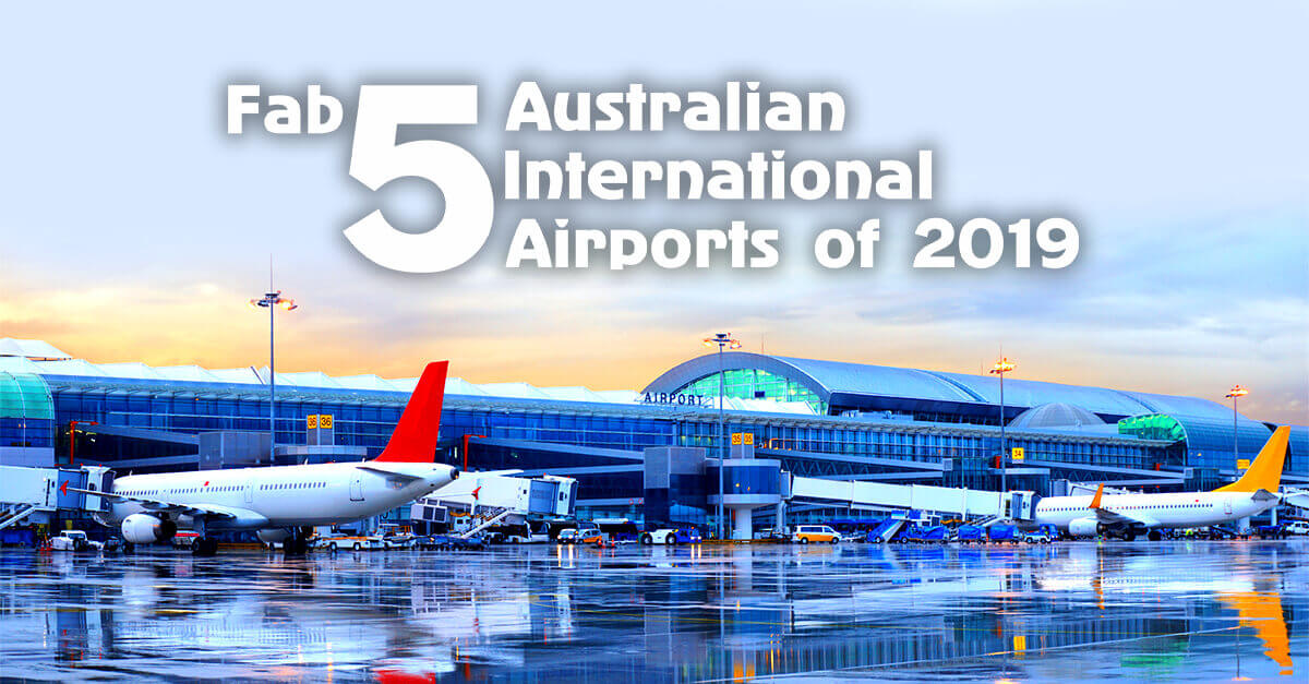 Fab Five Australian International Airports of 2019