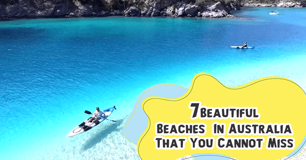 7 Beautiful Beaches in Australia That You Cannot Miss